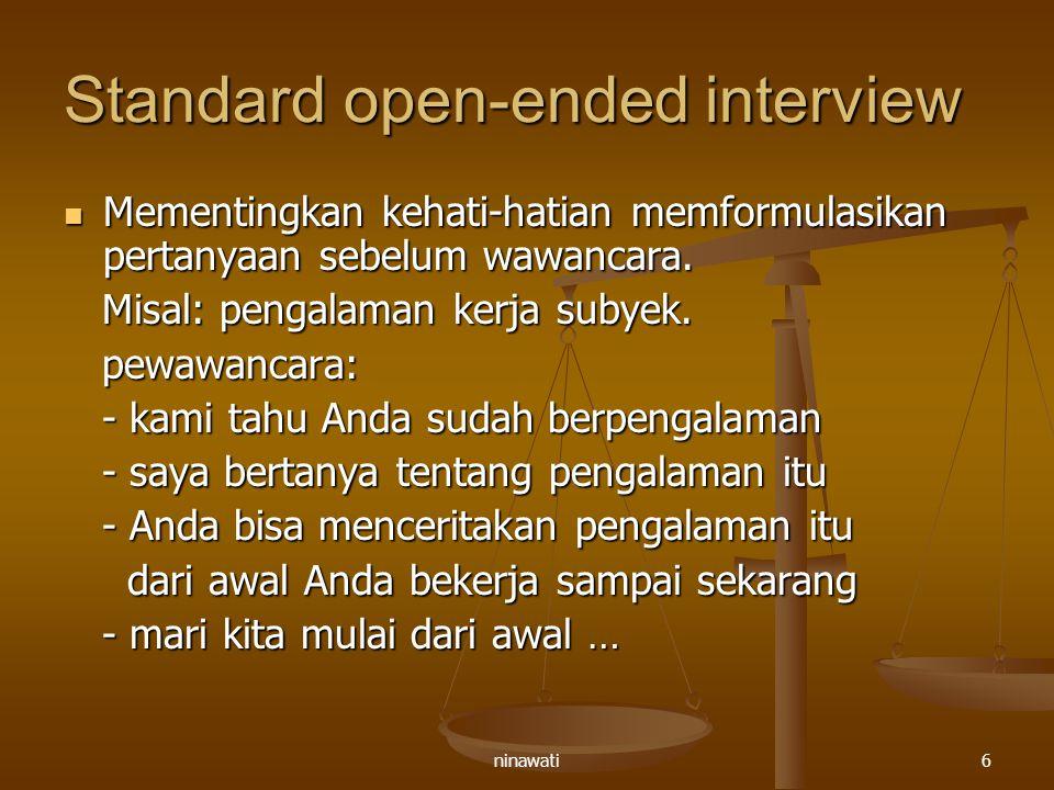 ninawati6 Standard open-ended interview Mementingkan kehati-hatian memformulasikan pertanyaan sebelum wawancara. Mementingkan kehati-hatian memformula