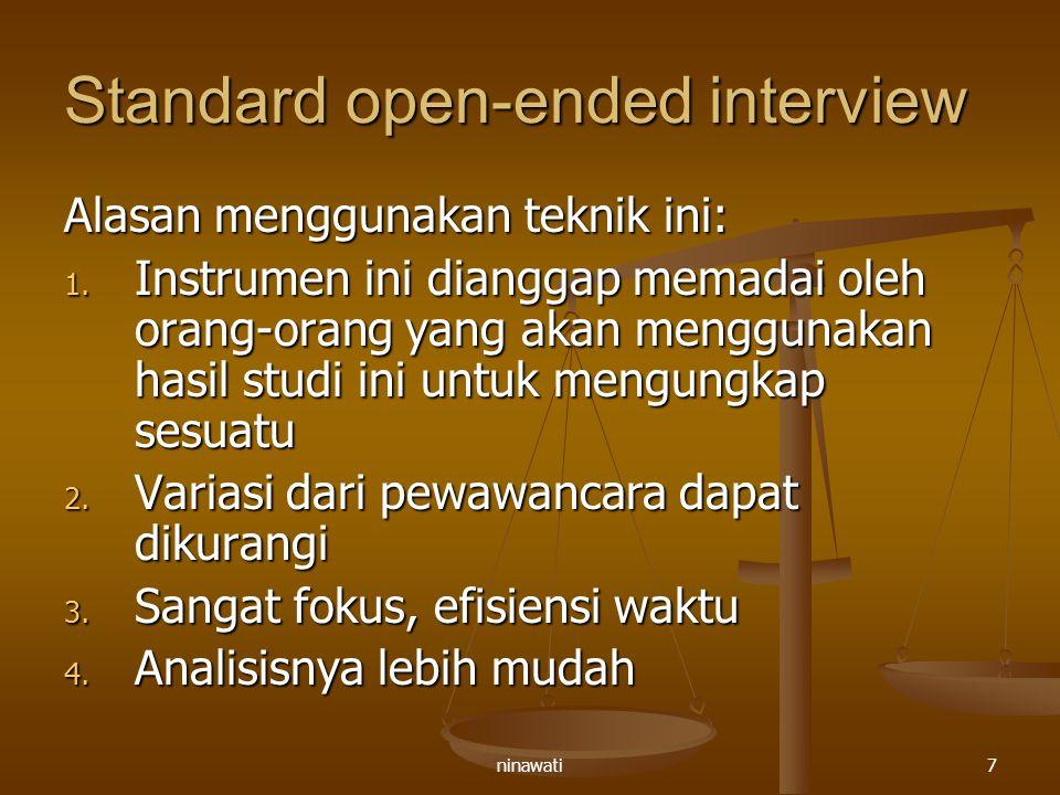 ninawati7 Standard open-ended interview Alasan menggunakan teknik ini: 1. Instrumen ini dianggap memadai oleh orang-orang yang akan menggunakan hasil