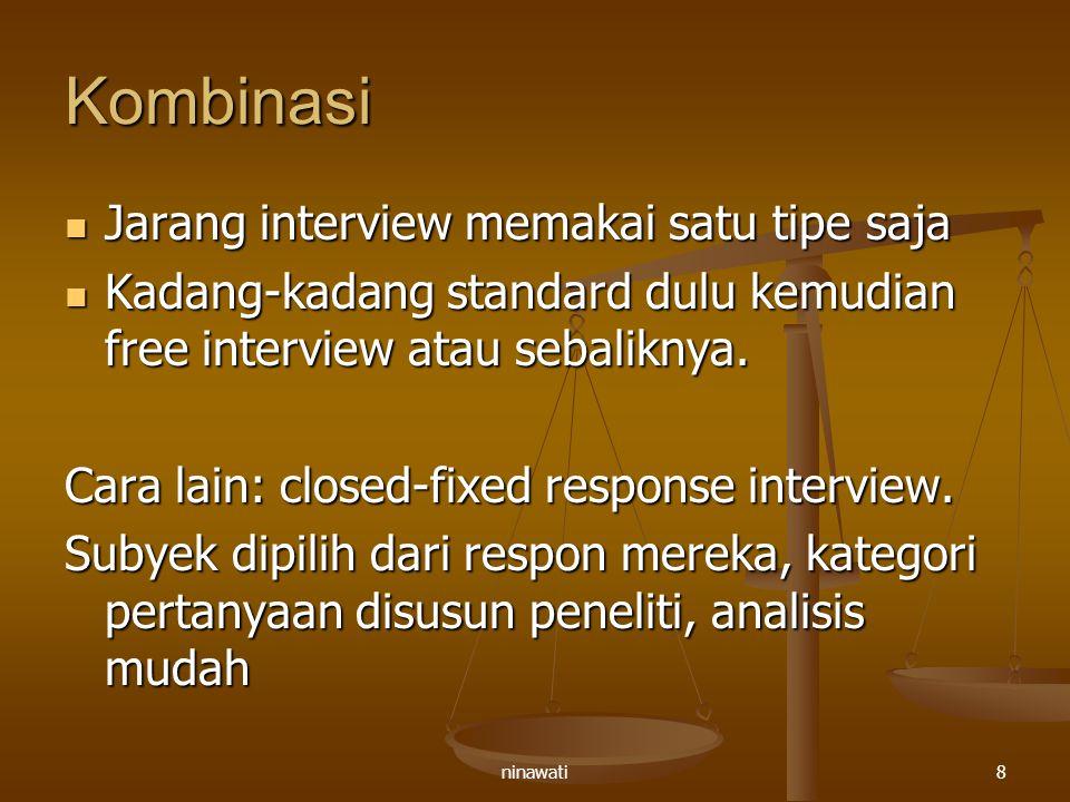 ninawati8 Kombinasi Jarang interview memakai satu tipe saja Jarang interview memakai satu tipe saja Kadang-kadang standard dulu kemudian free intervie