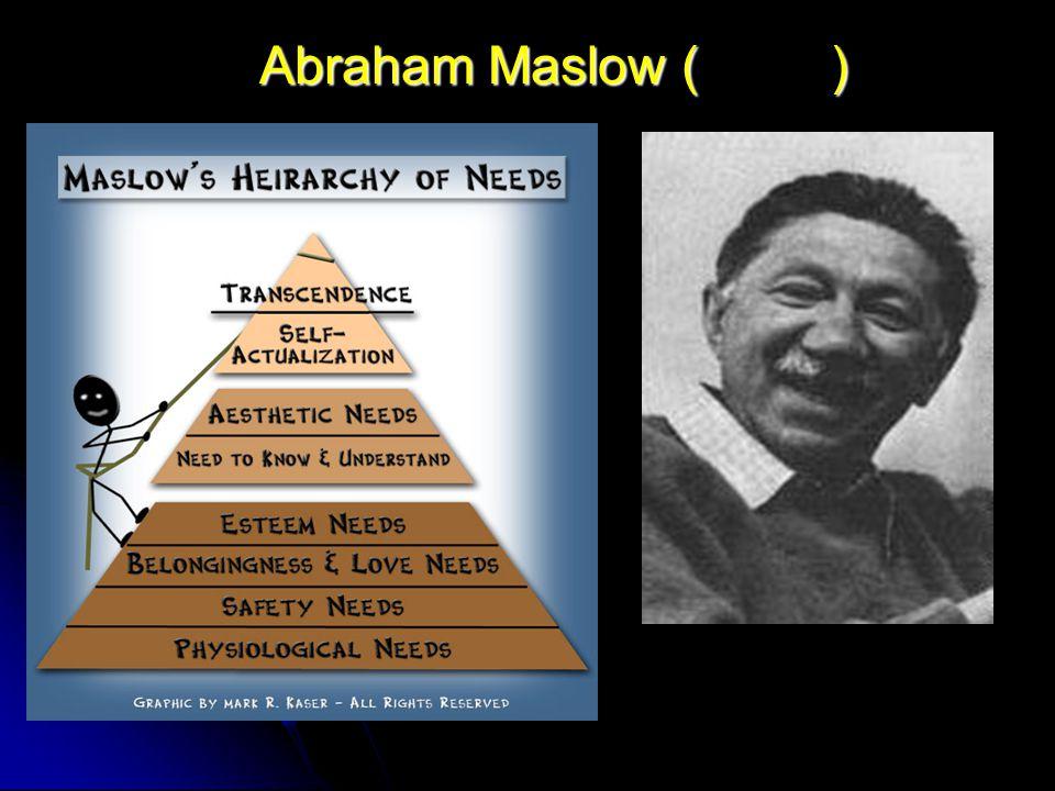 Abraham Maslow ( )