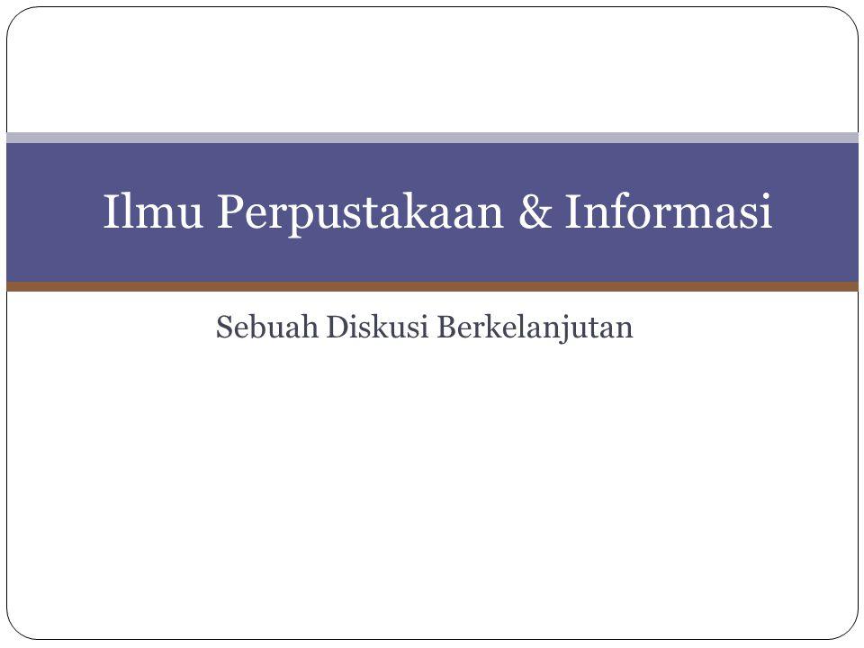 Sebuah Diskusi Berkelanjutan Ilmu Perpustakaan & Informasi