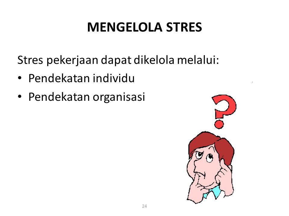 24 MENGELOLA STRES Stres pekerjaan dapat dikelola melalui: Pendekatan individu Pendekatan organisasi