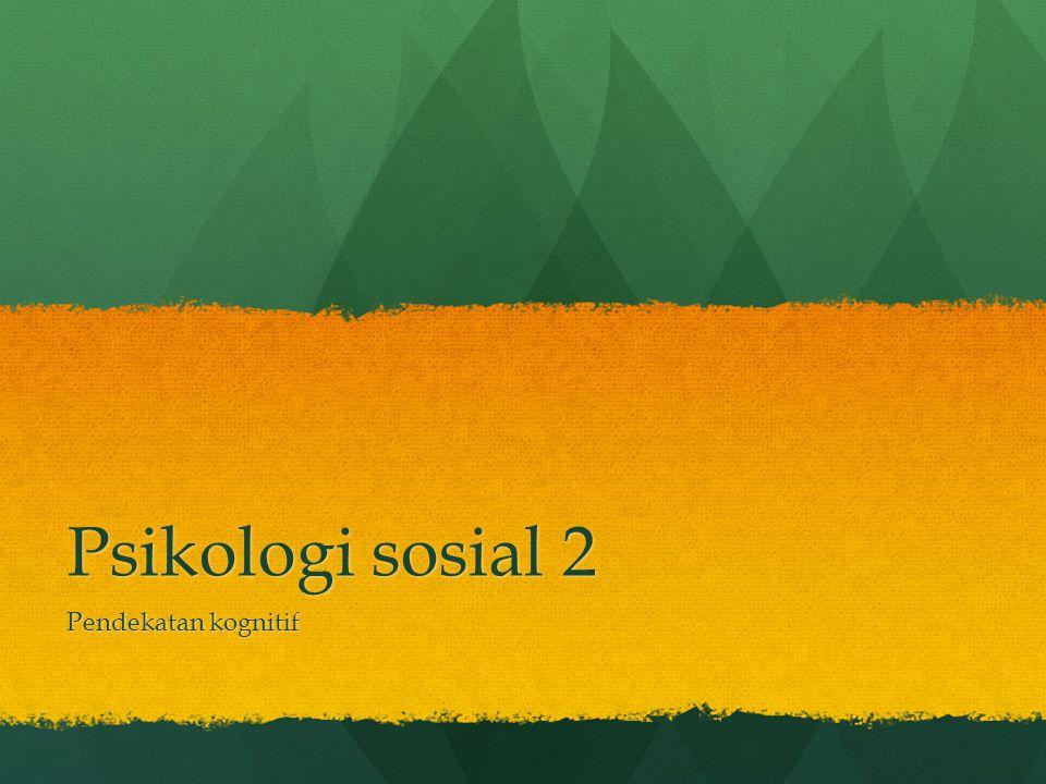 Psikologi sosial 2 Pendekatan kognitif