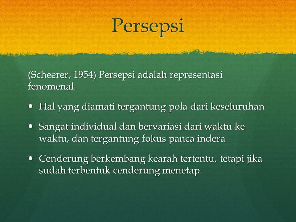 Persepsi (Scheerer, 1954) Persepsi adalah representasi fenomenal. Hal yang diamati tergantung pola dari keseluruhan Hal yang diamati tergantung pola d