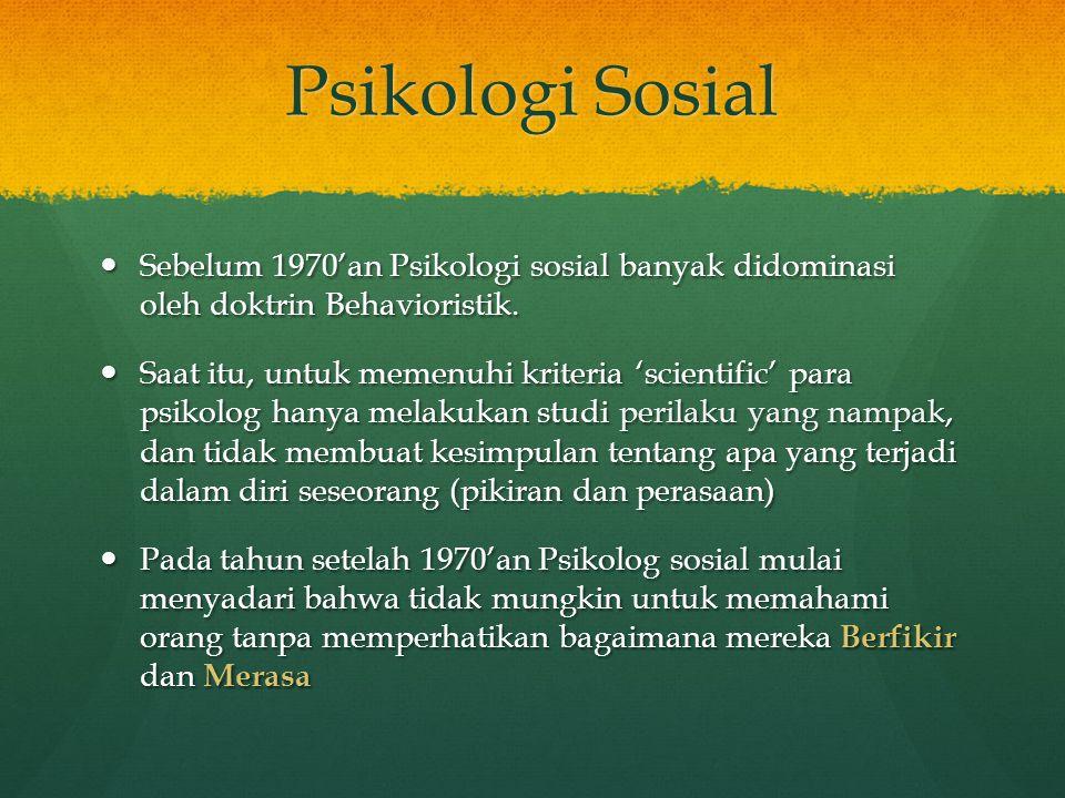 Psikologi Sosial Sebelum 1970'an Psikologi sosial banyak didominasi oleh doktrin Behavioristik. Sebelum 1970'an Psikologi sosial banyak didominasi ole