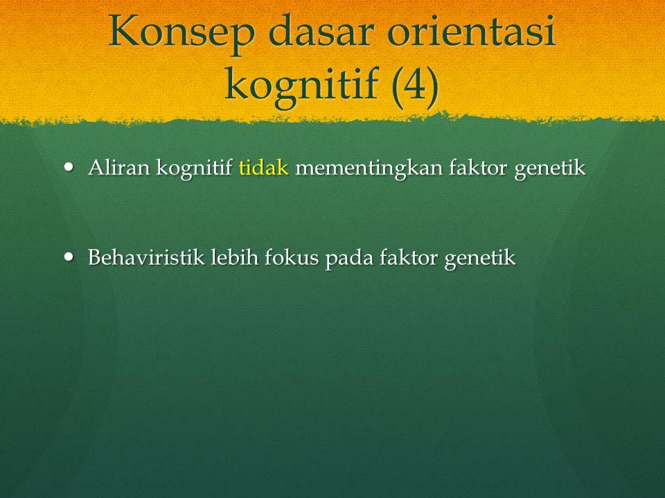 Konsep dasar orientasi kognitif (4) Aliran kognitif tidak mementingkan faktor genetik Aliran kognitif tidak mementingkan faktor genetik Behaviristik l