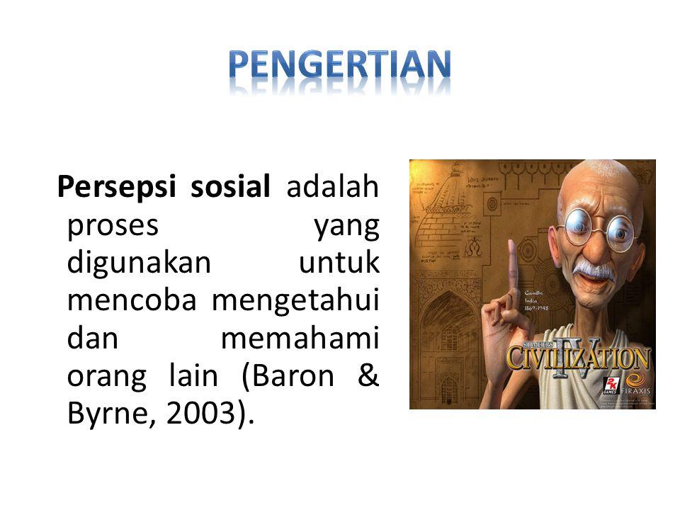 Persepsi sosial adalah proses yang digunakan untuk mencoba mengetahui dan memahami orang lain (Baron & Byrne, 2003).
