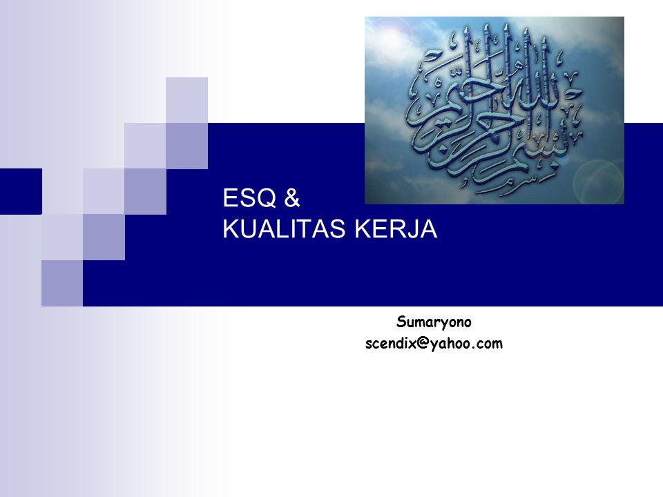 Kerangka dasar ESQ & Kualitas Kerja Prinsip dasar ESQ Implementasi ESQ dalam Kerja