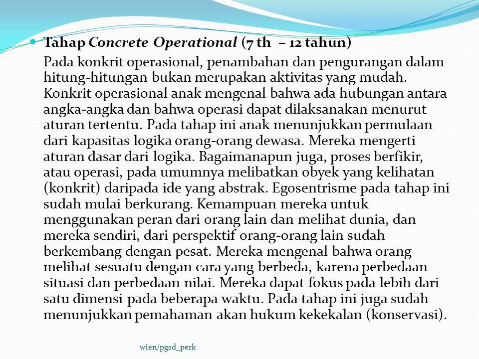 Tahap Concrete Operational (7 th – 12 tahun) Pada konkrit operasional, penambahan dan pengurangan dalam hitung-hitungan bukan merupakan aktivitas yang mudah.