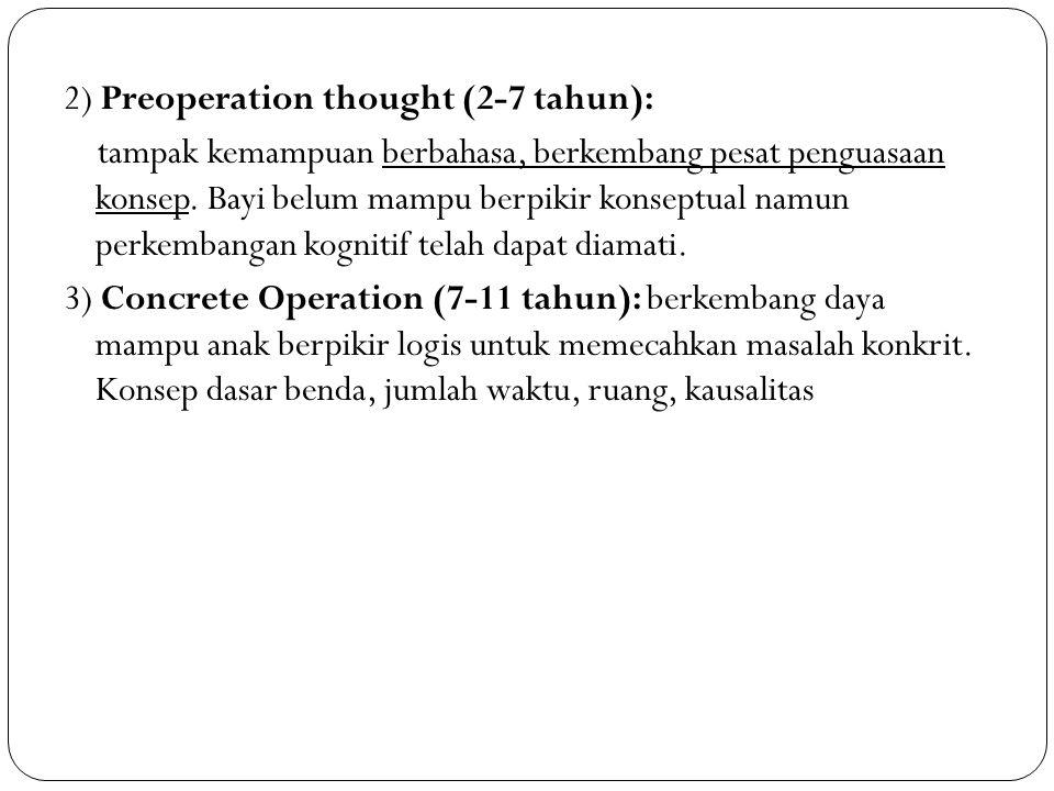 2) Preoperation thought (2-7 tahun): tampak kemampuan berbahasa, berkembang pesat penguasaan konsep. Bayi belum mampu berpikir konseptual namun perkem