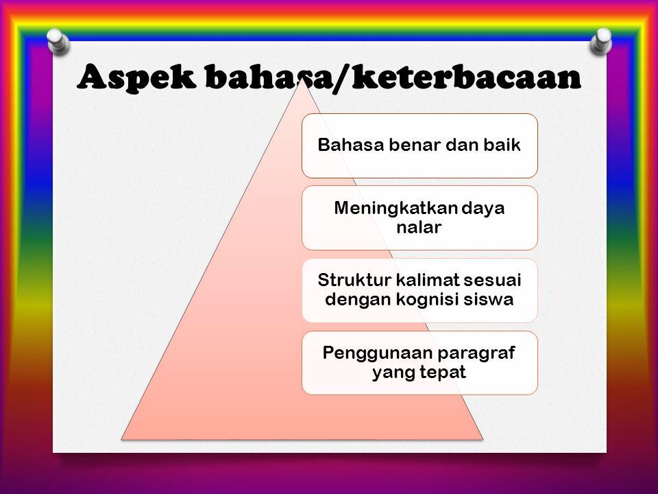 Aspek bahasa/keterbacaan Bahasa benar dan baik Meningkatkan daya nalar Struktur kalimat sesuai dengan kognisi siswa Penggunaan paragraf yang tepat