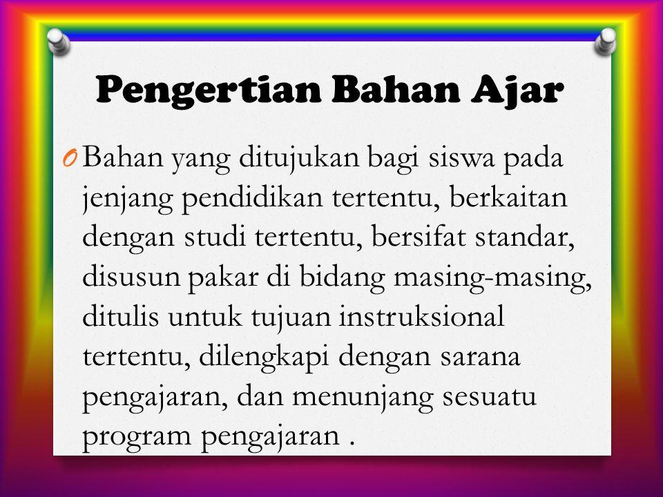Pengertian Bahan Ajar O Bahan yang ditujukan bagi siswa pada jenjang pendidikan tertentu, berkaitan dengan studi tertentu, bersifat standar, disusun p