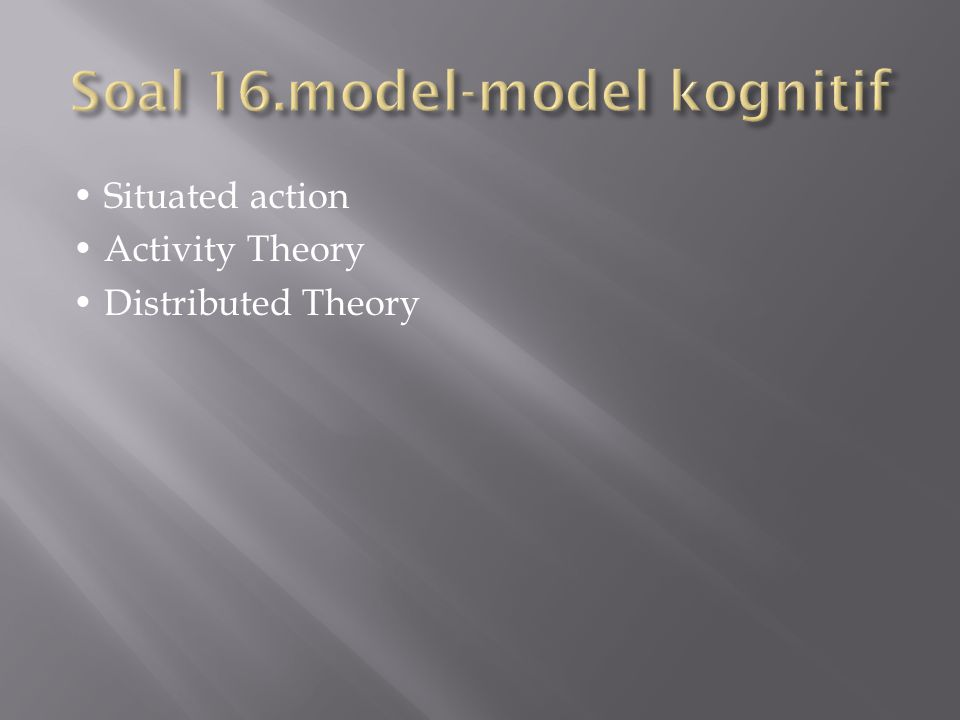 Situated action Activity Theory Distributed Theory