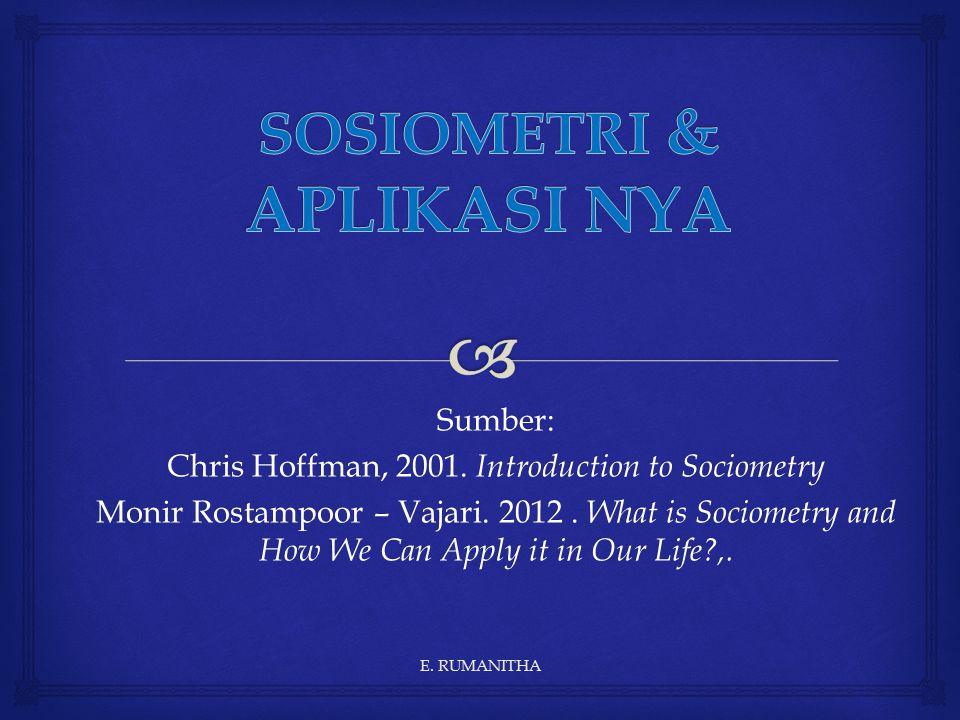   Sociometry berasal dari kat a Latin  Socious artinya Socio / sosial & Metrum arti measure / ukuran  SOSIOMETRI cara mengukur tingkat ke terkaitan antar manusia.