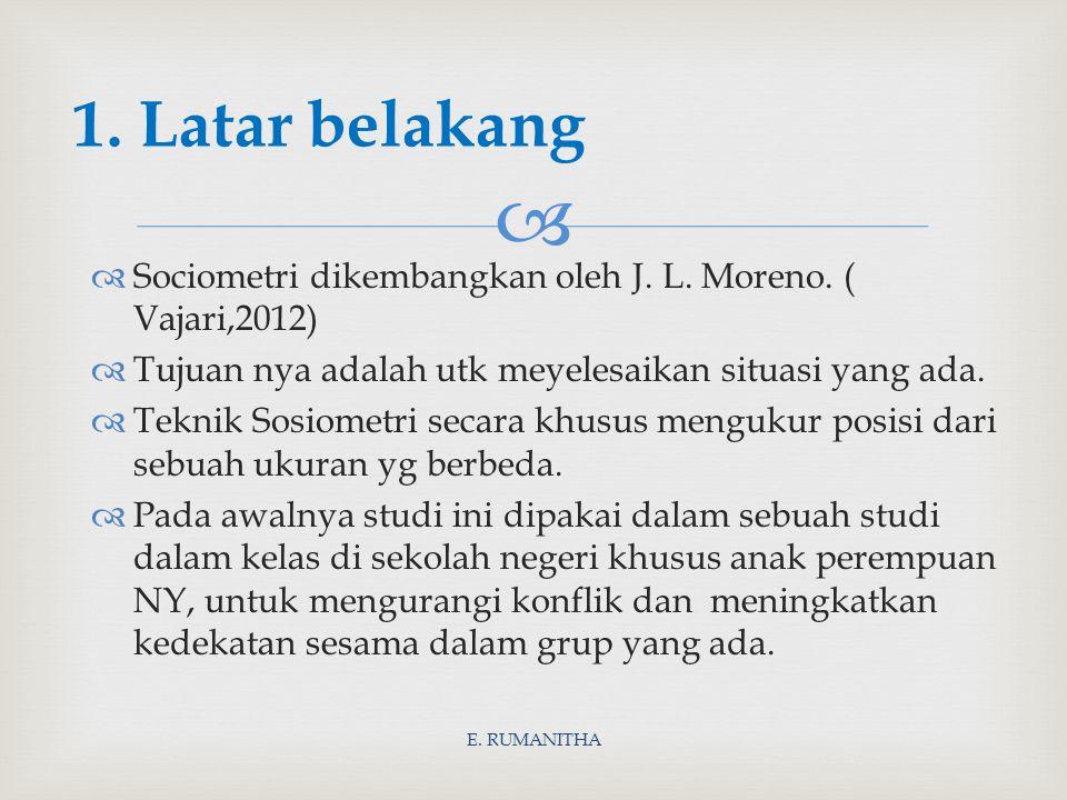   Sociometri dikembangkan oleh J. L. Moreno. ( Vajari,2012)  Tujuan nya adalah utk meyelesaikan situasi yang ada.  Teknik Sosiometri secara khusus