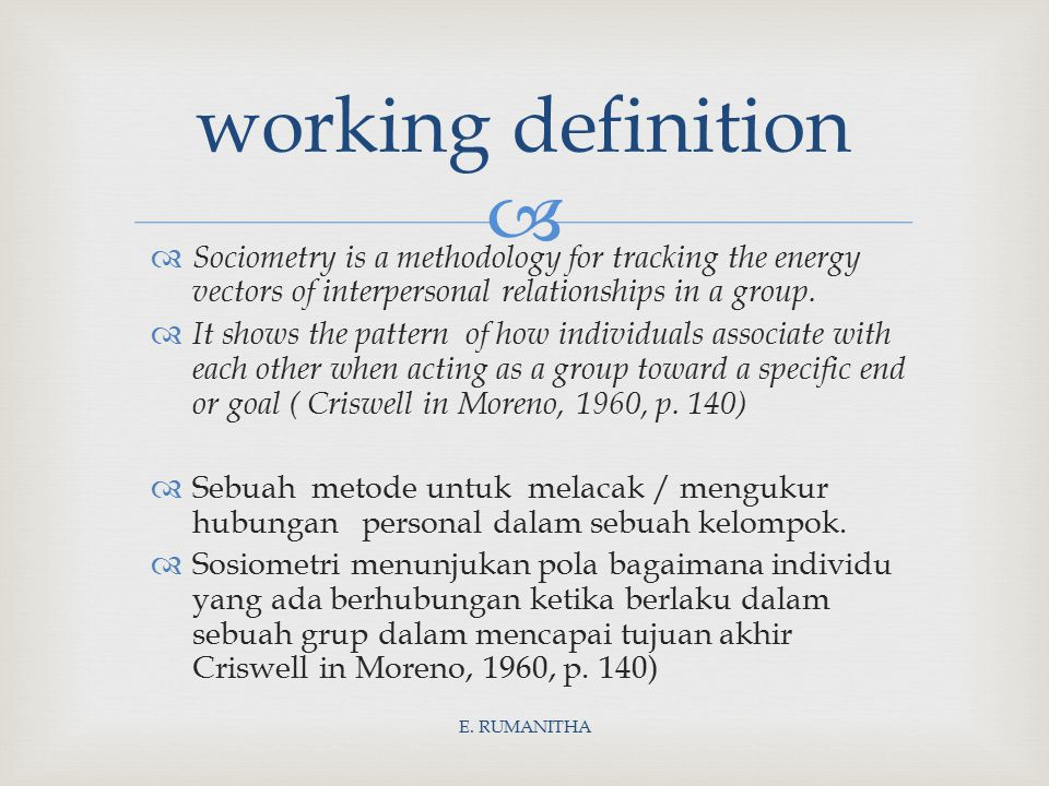  working definition E. RUMANITHA  Sociometry is a methodology for tracking the energy vectors of interpersonal relationships in a group.  It shows