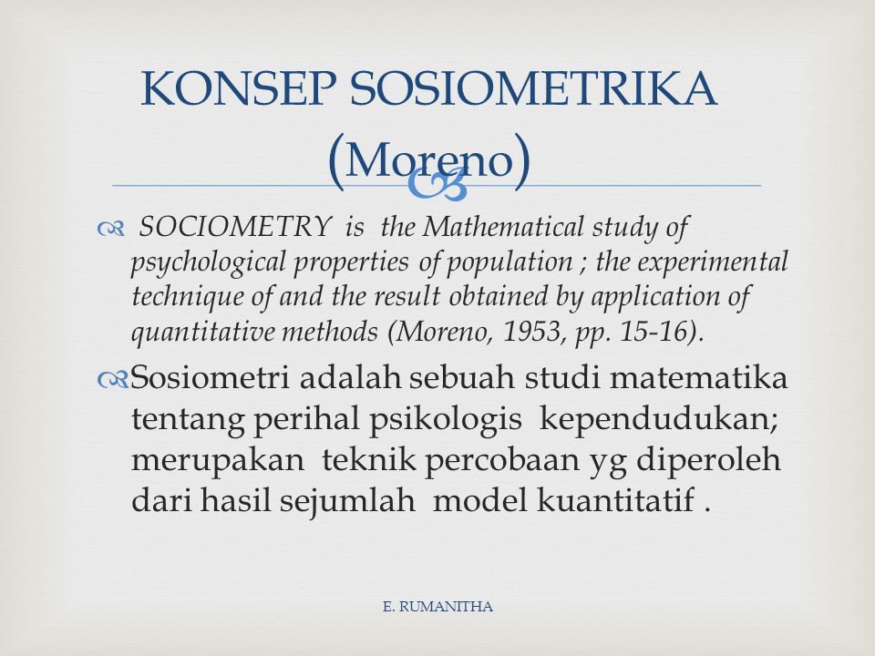   SOCIOMETRY is the Mathematical study of psychological properties of population ; the experimental technique of and the result obtained by applicat