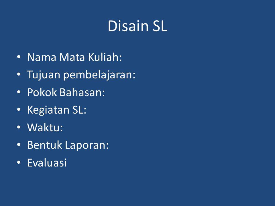 Disain SL Nama Mata Kuliah: Tujuan pembelajaran: Pokok Bahasan: Kegiatan SL: Waktu: Bentuk Laporan: Evaluasi