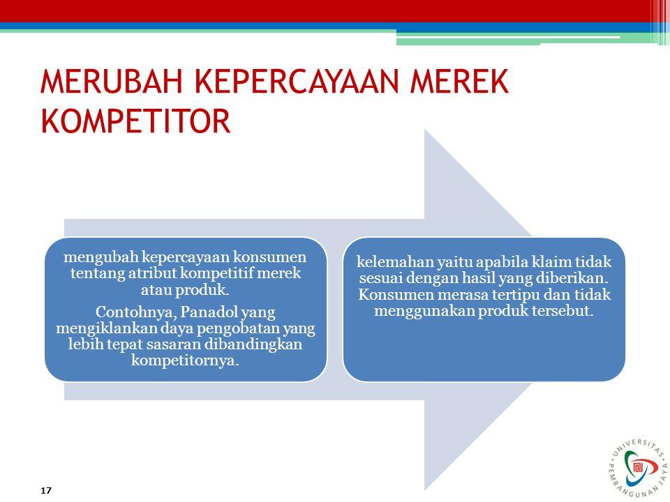 MERUBAH KEPERCAYAAN MEREK KOMPETITOR 17 mengubah kepercayaan konsumen tentang atribut kompetitif merek atau produk.