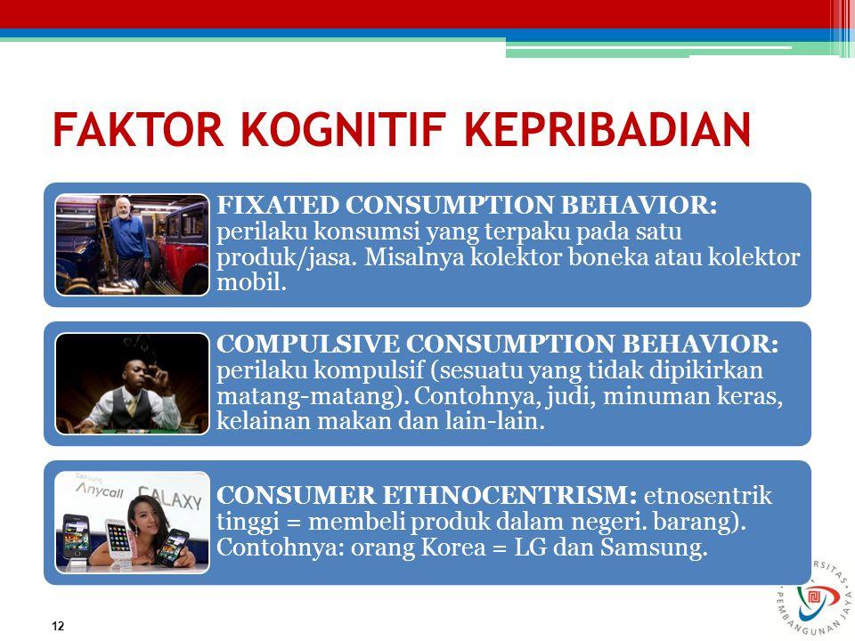 FAKTOR KOGNITIF KEPRIBADIAN FIXATED CONSUMPTION BEHAVIOR: perilaku konsumsi yang terpaku pada satu produk/jasa. Misalnya kolektor boneka atau kolektor