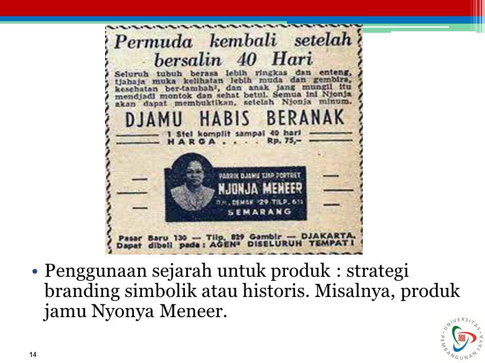 Penggunaan sejarah untuk produk : strategi branding simbolik atau historis. Misalnya, produk jamu Nyonya Meneer. 14