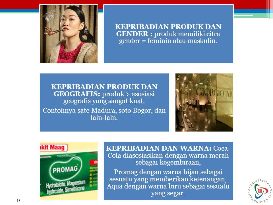 17 KEPRIBADIAN PRODUK DAN GENDER : produk memiliki citra gender = feminin atau maskulin. KEPRIBADIAN PRODUK DAN GEOGRAFIS: produk > asosiasi geografis
