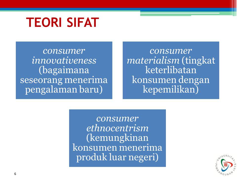TEORI SIFAT consumer innovativeness (bagaimana seseorang menerima pengalaman baru) consumer materialism (tingkat keterlibatan konsumen dengan kepemili