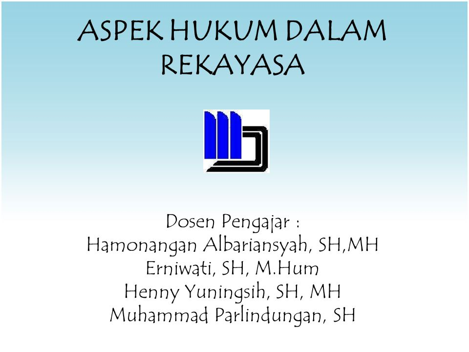 ASPEK HUKUM DALAM REKAYASA Dosen Pengajar : Hamonangan Albariansyah, SH,MH Erniwati, SH, M.Hum Henny Yuningsih, SH, MH Muhammad Parlindungan, SH
