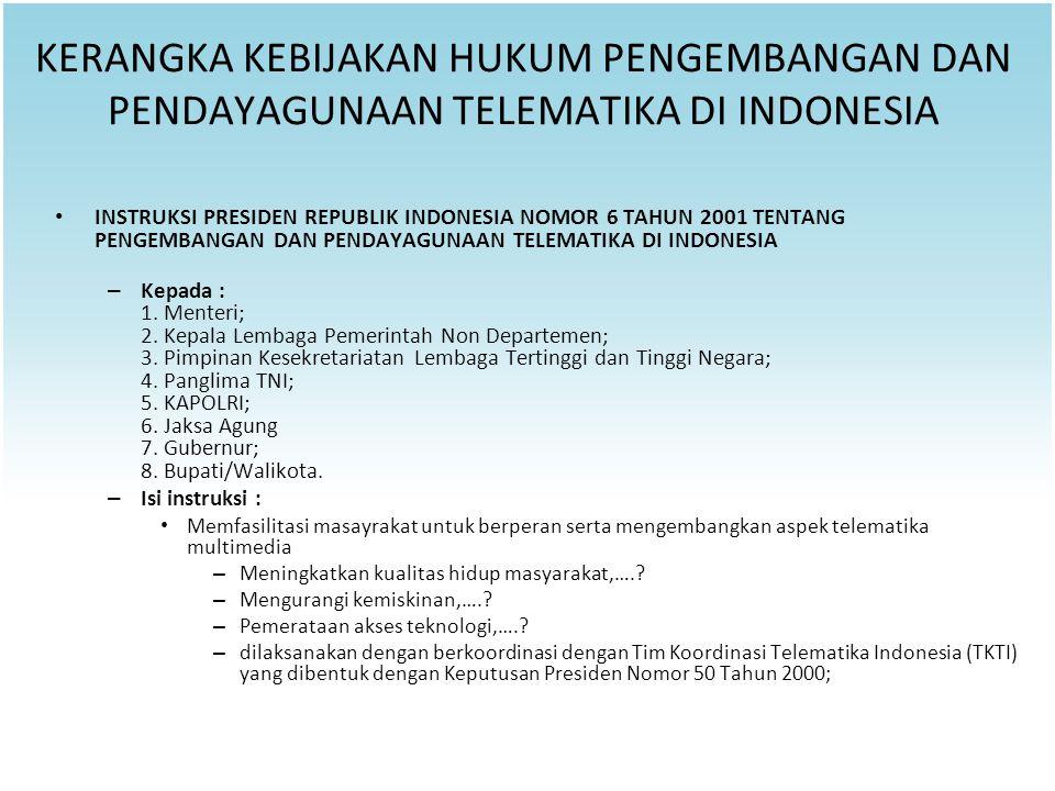 KERANGKA KEBIJAKAN HUKUM PENGEMBANGAN DAN PENDAYAGUNAAN TELEMATIKA DI INDONESIA INSTRUKSI PRESIDEN REPUBLIK INDONESIA NOMOR 6 TAHUN 2001 TENTANG PENGE