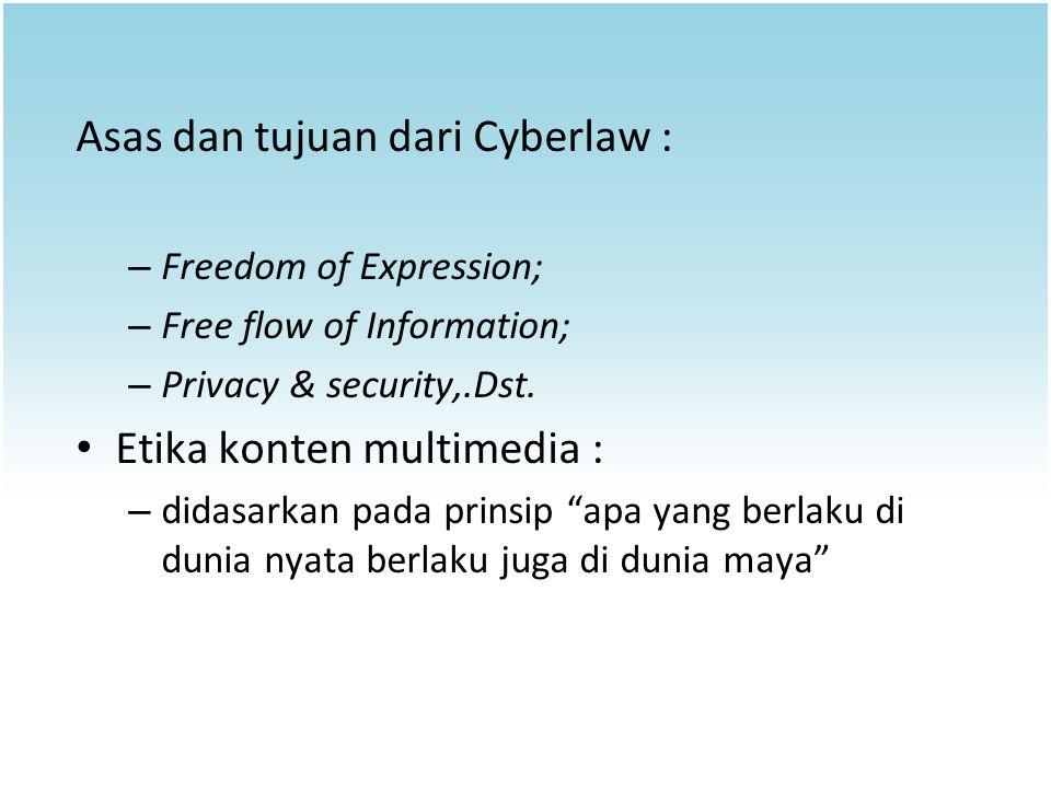 Asas dan tujuan dari Cyberlaw : – Freedom of Expression; – Free flow of Information; – Privacy & security,.Dst. Etika konten multimedia : – didasarkan