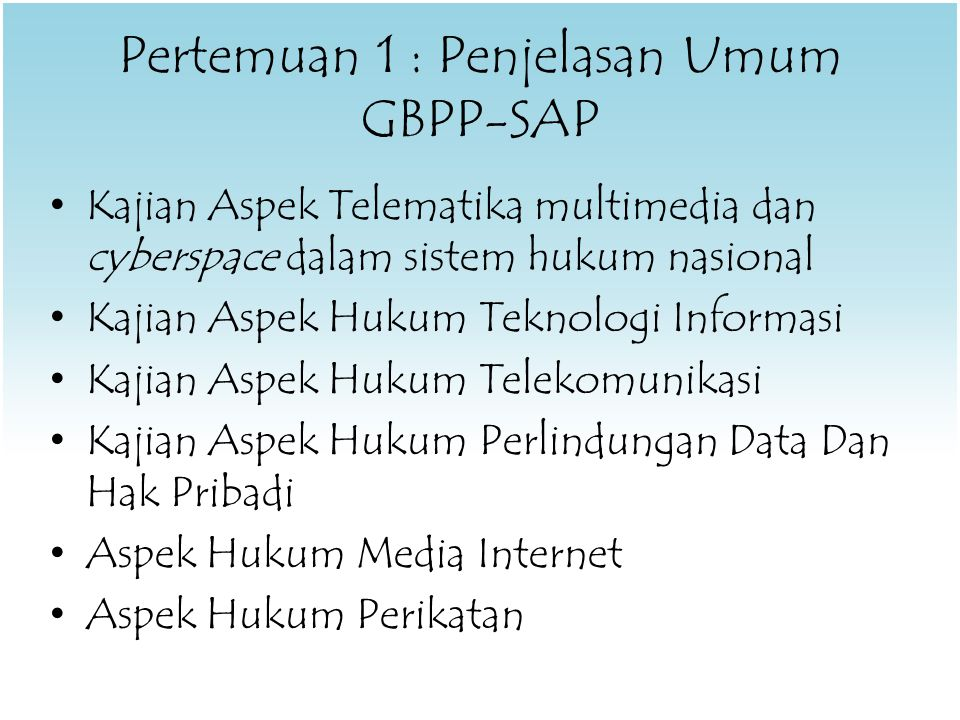 Pertemuan 1 : Penjelasan Umum GBPP-SAP Kajian Aspek Telematika multimedia dan cyberspace dalam sistem hukum nasional Kajian Aspek Hukum Teknologi Info