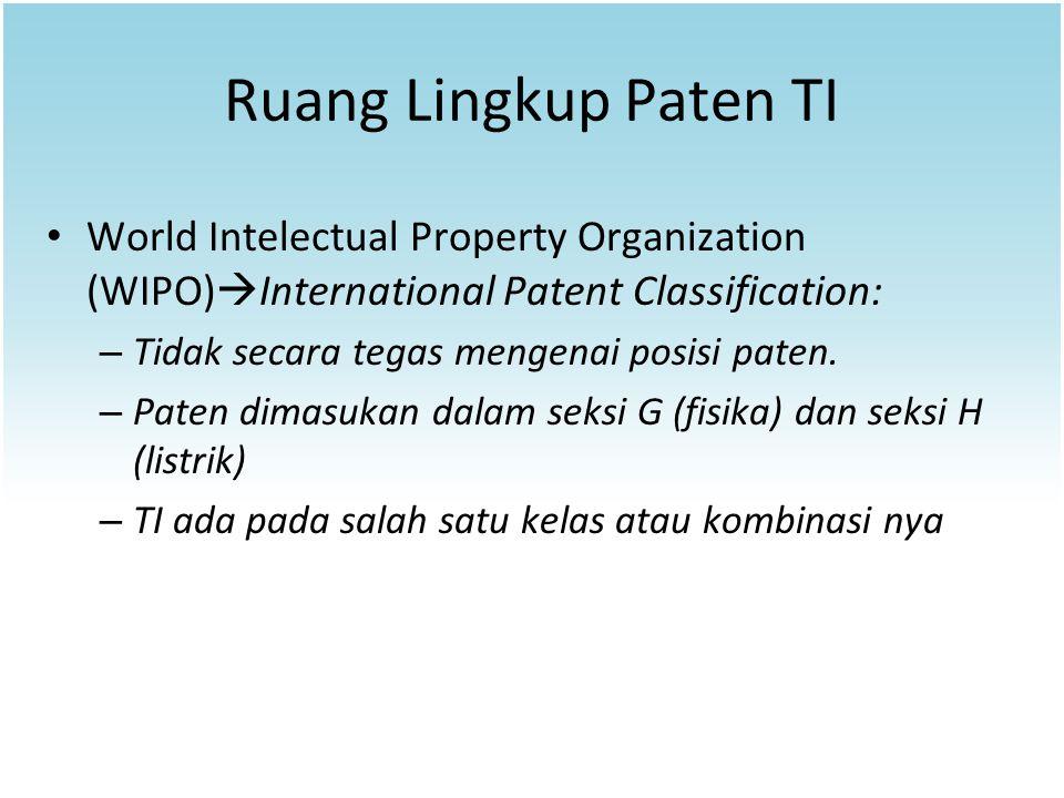 Ruang Lingkup Paten TI World Intelectual Property Organization (WIPO)  International Patent Classification: – Tidak secara tegas mengenai posisi pate