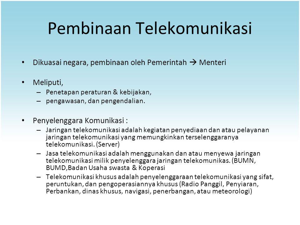 Pembinaan Telekomunikasi Dikuasai negara, pembinaan oleh Pemerintah  Menteri Meliputi, – Penetapan peraturan & kebijakan, – pengawasan, dan pengendal