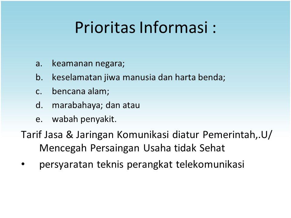 Prioritas Informasi : a.keamanan negara; b.keselamatan jiwa manusia dan harta benda; c.bencana alam; d.marabahaya; dan atau e.wabah penyakit. Tarif Ja