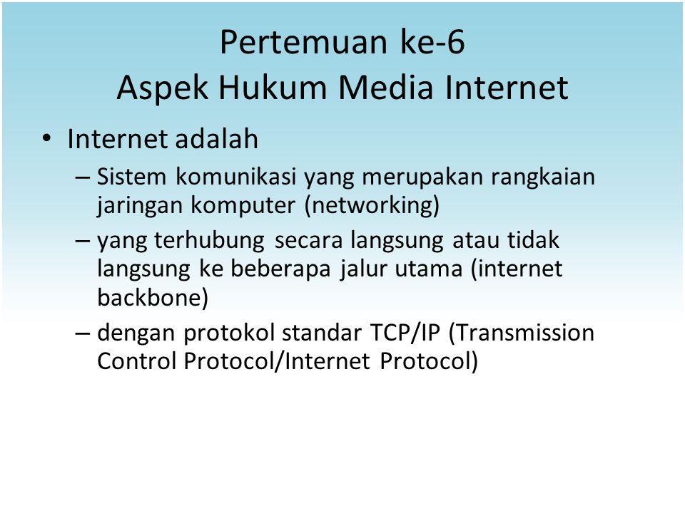 Pertemuan ke-6 Aspek Hukum Media Internet Internet adalah – Sistem komunikasi yang merupakan rangkaian jaringan komputer (networking) – yang terhubung