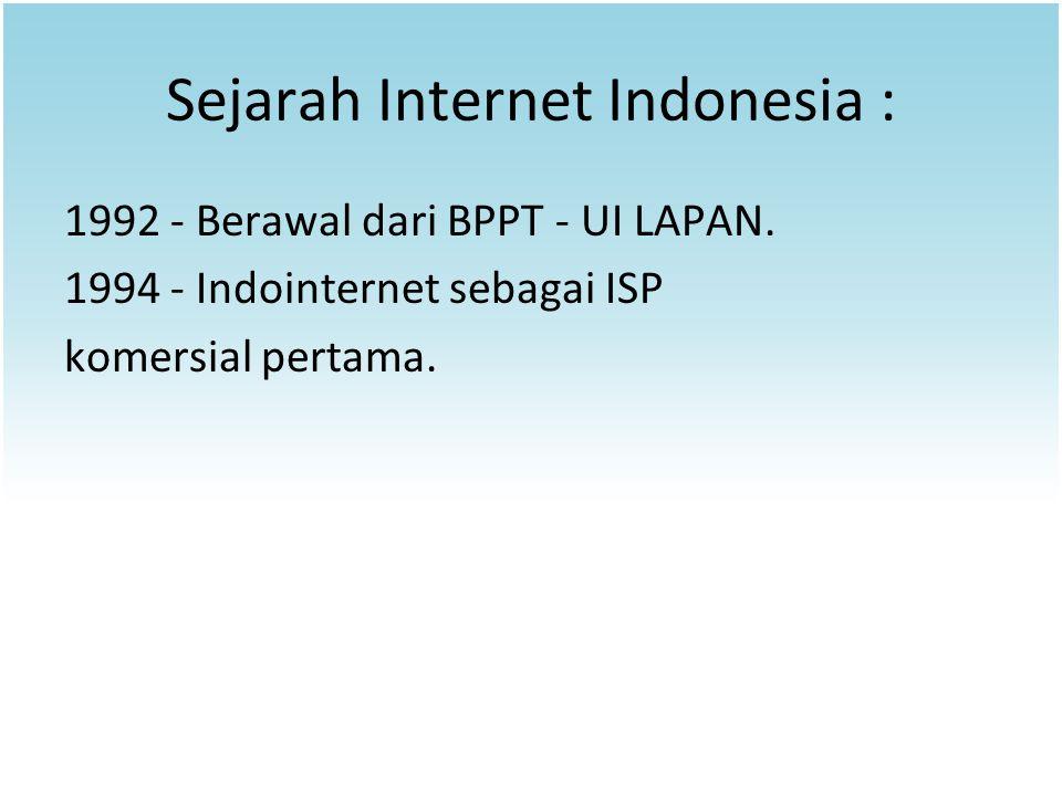 Sejarah Internet Indonesia : 1992 - Berawal dari BPPT - UI LAPAN. 1994 - Indointernet sebagai ISP komersial pertama.