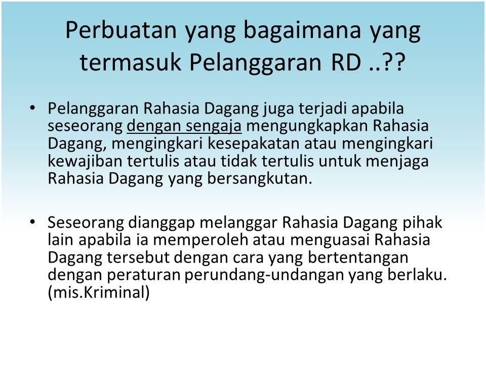 Perbuatan yang bagaimana yang termasuk Pelanggaran RD..?? Pelanggaran Rahasia Dagang juga terjadi apabila seseorang dengan sengaja mengungkapkan Rahas