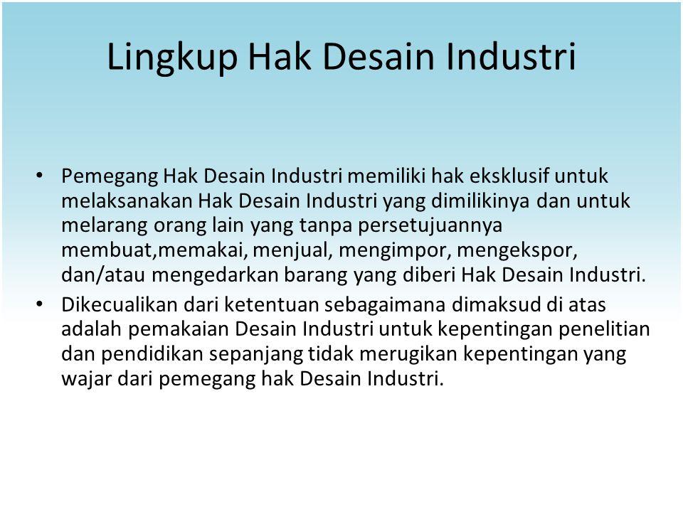 Lingkup Hak Desain Industri Pemegang Hak Desain Industri memiliki hak eksklusif untuk melaksanakan Hak Desain Industri yang dimilikinya dan untuk mela