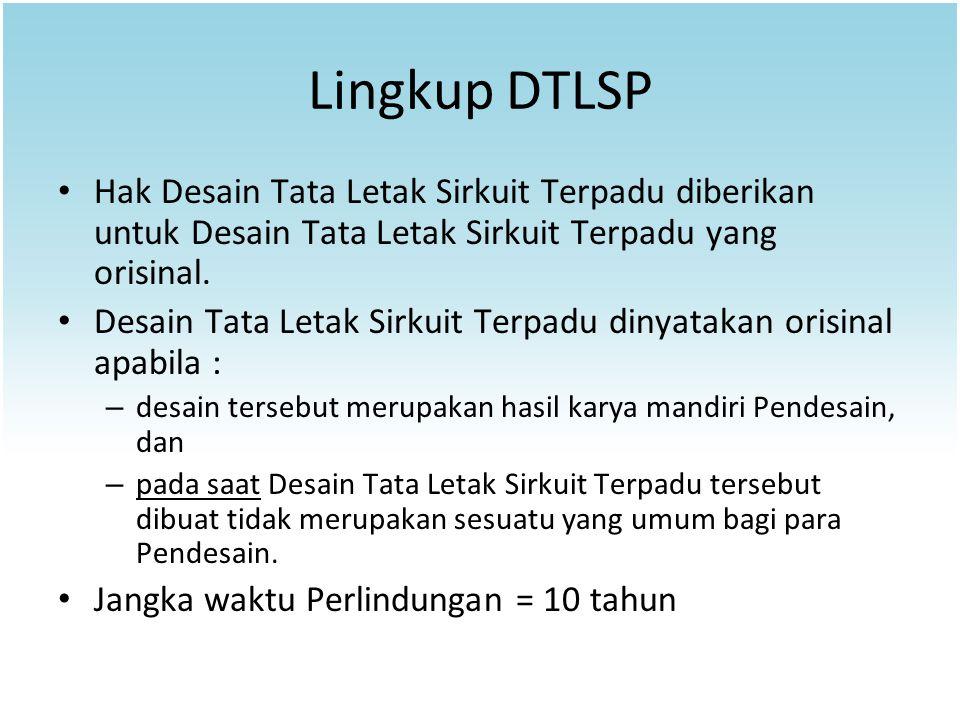 Lingkup DTLSP Hak Desain Tata Letak Sirkuit Terpadu diberikan untuk Desain Tata Letak Sirkuit Terpadu yang orisinal. Desain Tata Letak Sirkuit Terpadu