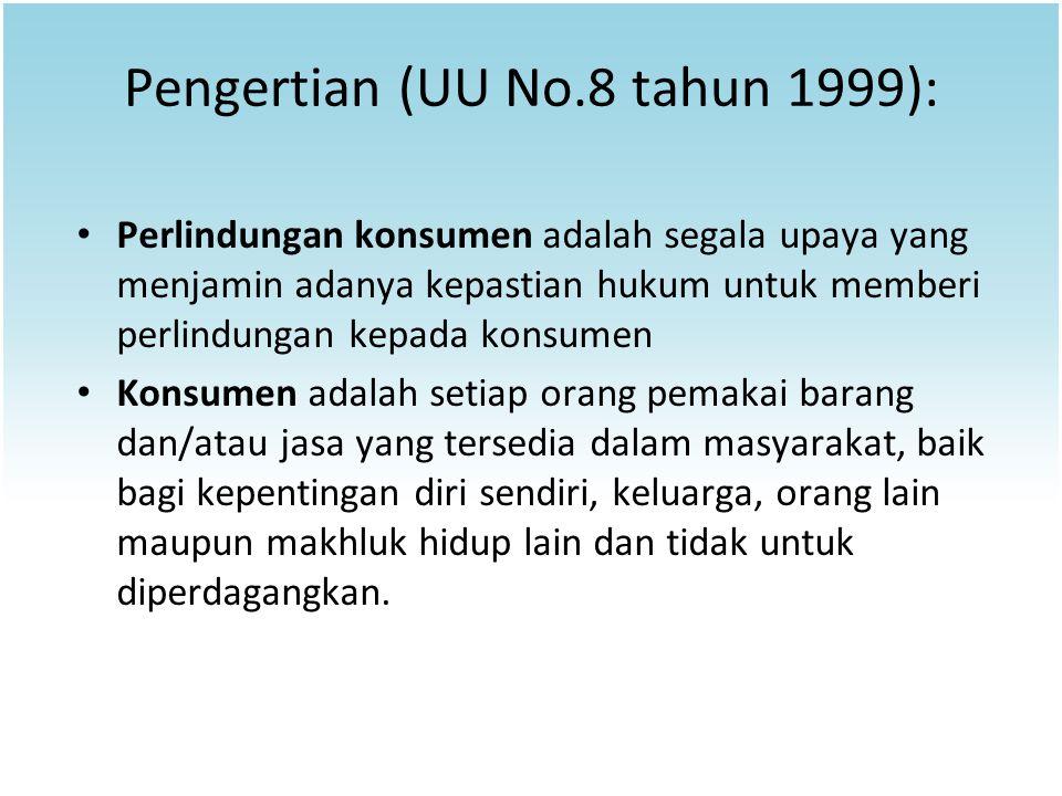 Pengertian (UU No.8 tahun 1999): Perlindungan konsumen adalah segala upaya yang menjamin adanya kepastian hukum untuk memberi perlindungan kepada kons