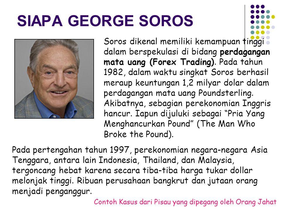 SIAPA GEORGE SOROS Soros dikenal memiliki kemampuan tinggi dalam berspekulasi di bidang perdagangan mata uang (Forex Trading).