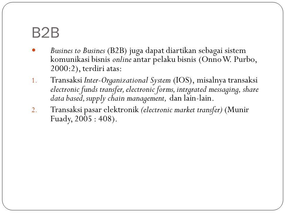 B2B Busines to Busines (B2B) juga dapat diartikan sebagai sistem komunikasi bisnis online antar pelaku bisnis (Onno W. Purbo, 2000:2), terdiri atas: 1