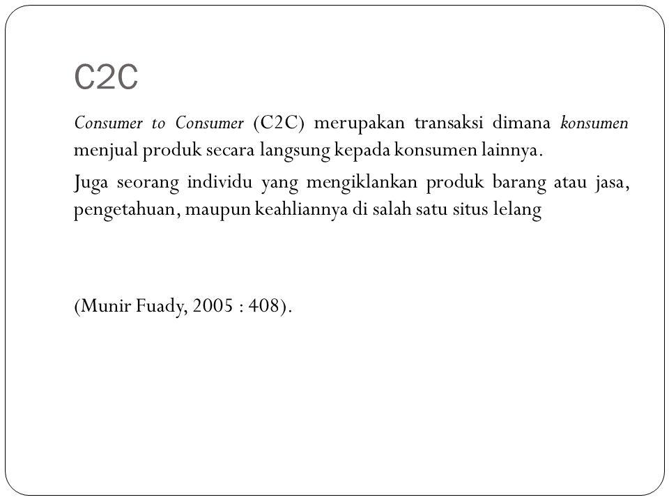 C2C Consumer to Consumer (C2C) merupakan transaksi dimana konsumen menjual produk secara langsung kepada konsumen lainnya. Juga seorang individu yang