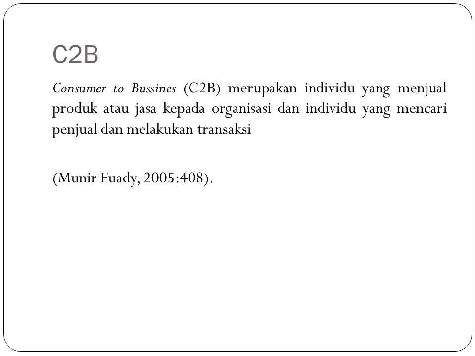 C2B Consumer to Bussines (C2B) merupakan individu yang menjual produk atau jasa kepada organisasi dan individu yang mencari penjual dan melakukan transaksi (Munir Fuady, 2005:408).