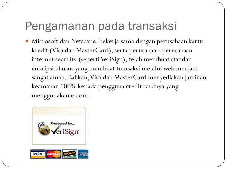 Pengamanan pada transaksi Microsoft dan Netscape, bekerja sama dengan perusahaan kartu kredit (Visa dan MasterCard), serta perusahaan-perusahaan internet security (seperti VeriSign), telah membuat standar enkripsi khusus yang membuat transaksi melalui web menjadi sangat aman.