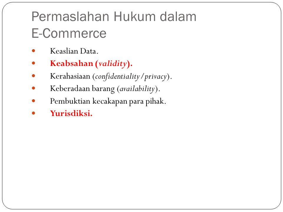 Permaslahan Hukum dalam E-Commerce Keaslian Data. Keabsahan (validity). Kerahasiaan (confidentiality/privacy). Keberadaan barang (availability). Pembu