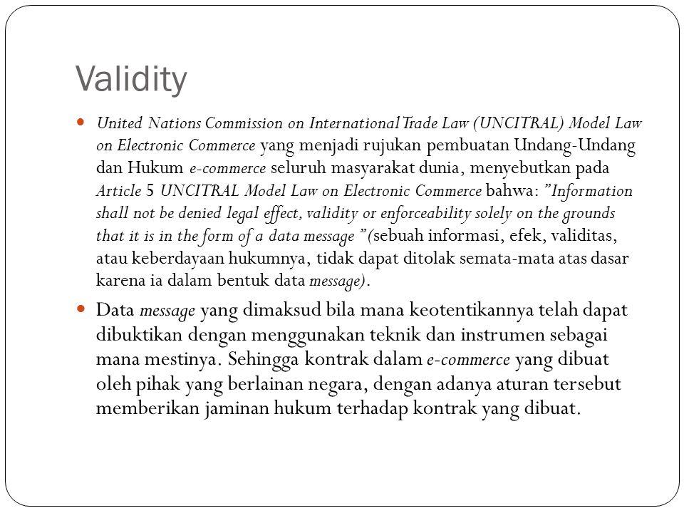 Validity United Nations Commission on International Trade Law (UNCITRAL) Model Law on Electronic Commerce yang menjadi rujukan pembuatan Undang-Undang