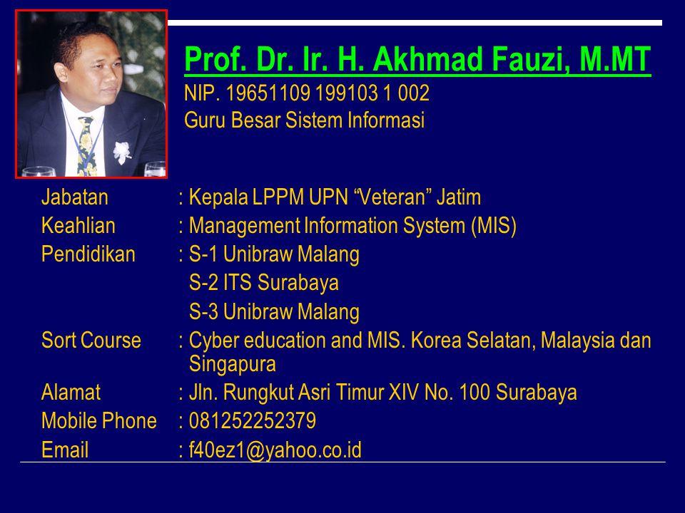 "Prof. Dr. Ir. H. Akhmad Fauzi, M.MT NIP. 19651109 199103 1 002 Guru Besar Sistem Informasi Jabatan: Kepala LPPM UPN ""Veteran"" Jatim Keahlian: Manageme"