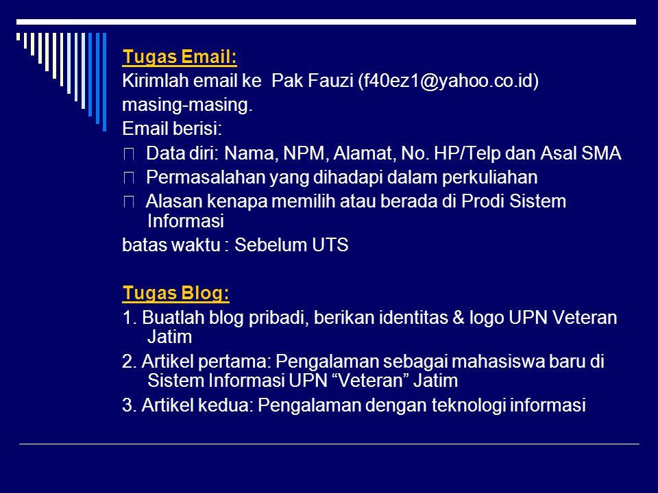 Tugas Email: Kirimlah email ke Pak Fauzi (f40ez1@yahoo.co.id) masing-masing. Email berisi:  Data diri: Nama, NPM, Alamat, No. HP/Telp dan Asal SMA 
