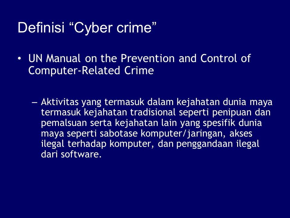 "Definisi ""Cyber crime"" UN Manual on the Prevention and Control of Computer-Related Crime – Aktivitas yang termasuk dalam kejahatan dunia maya termasuk"